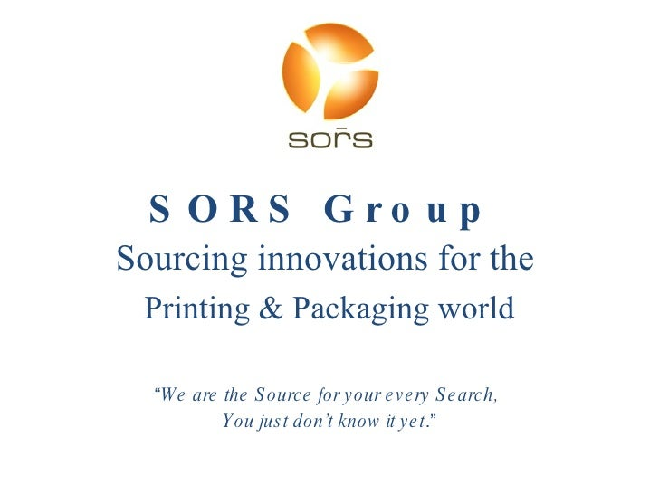 """SORS Group  Sourcing innovations for the  Printing & Packaging world """" We are the Source for your every Search,  You just ..."""