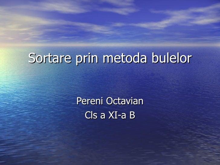 Sortare prin metoda bulelor Pereni Octavian Cls a XI-a B