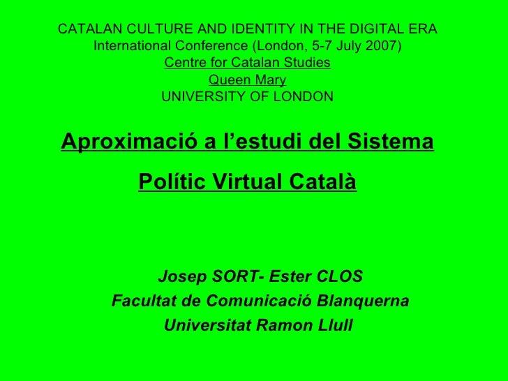 Aproximació a l'estudi del Sistema Polític Virtual Català Josep SORT- Ester CLOS Facultat de Comunicació Blanquerna Univer...