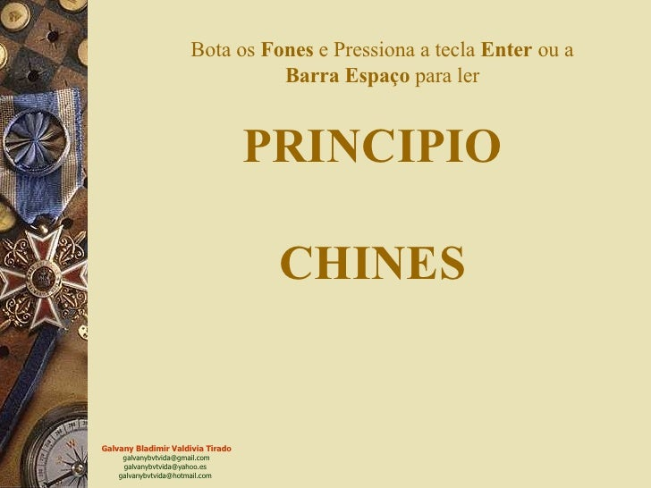 PRINCIPIO CHINES Bota os  Fones  e Pressiona a tecla  Enter  ou a  Barra   Espaço  para ler