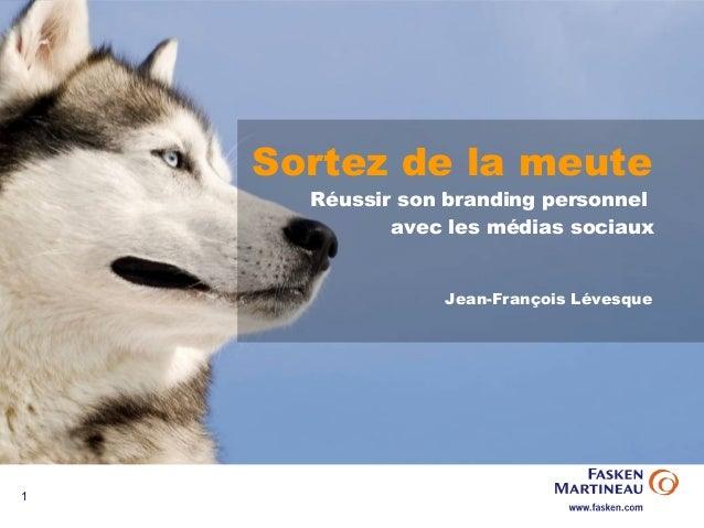 Sortez de la meute      Réussir son branding personnel             avec les médias sociaux                 Jean-François L...