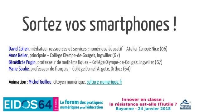 Sortez vos smartphones ! David Cohen, médiateur ressources et services : numérique éducatif – Atelier Canopé Nice (06) Ann...