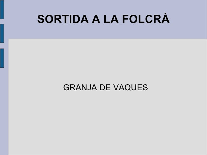 SORTIDA A LA FOLCRÀ <ul><ul><li>GRANJA DE VAQUES </li></ul></ul>