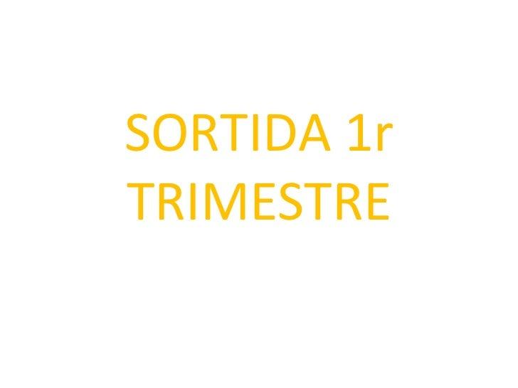 SORTIDA 1r TRIMESTRE