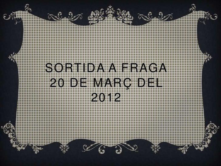 SORTIDA A FRAGA 20 DE MARÇ DEL       2012