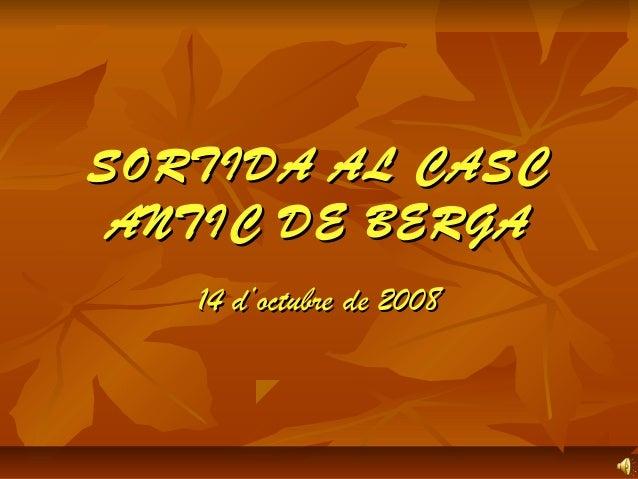 SORTIDA AL CASCSORTIDA AL CASC ANTIC DE BERGAANTIC DE BERGA 14 d'octubre de 200814 d'octubre de 2008