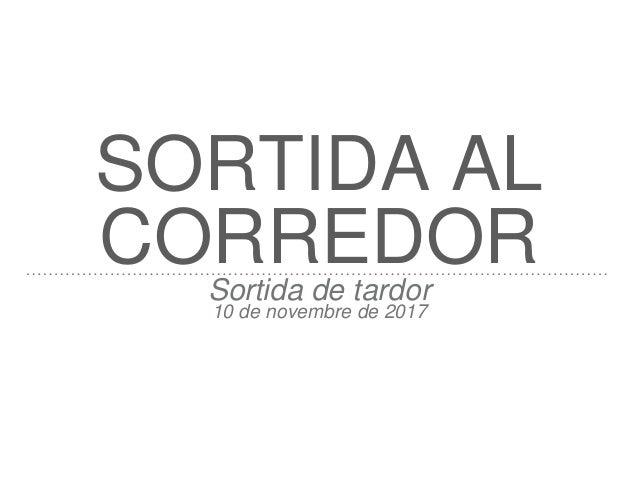 SORTIDA AL CORREDORSortida de tardor 10 de novembre de 2017