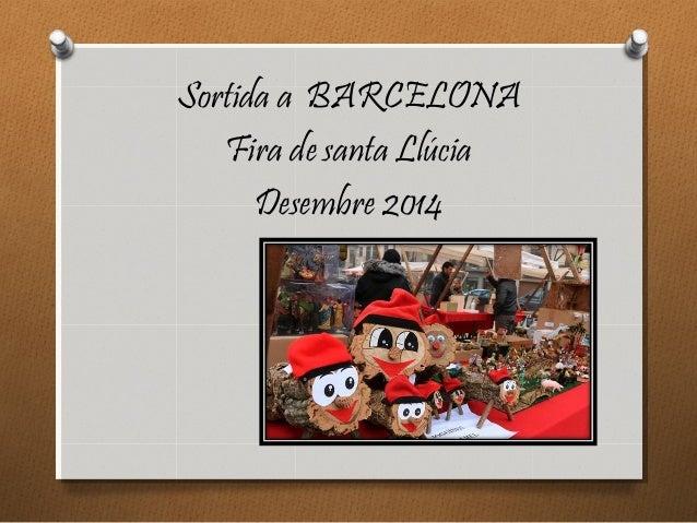 Sortida a BARCELONA Fira de santa Llúcia Desembre 2014