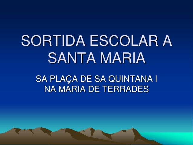 SORTIDA ESCOLAR A   SANTA MARIA SA PLAÇA DE SA QUINTANA I  NA MARIA DE TERRADES