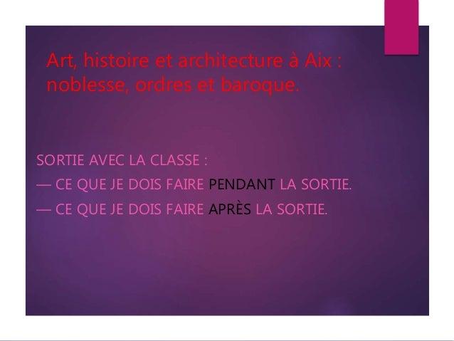 Art, histoire et architecture à Aix : noblesse, ordres et baroque. SORTIE AVEC LA CLASSE : — CE QUE JE DOIS FAIRE PENDANT ...