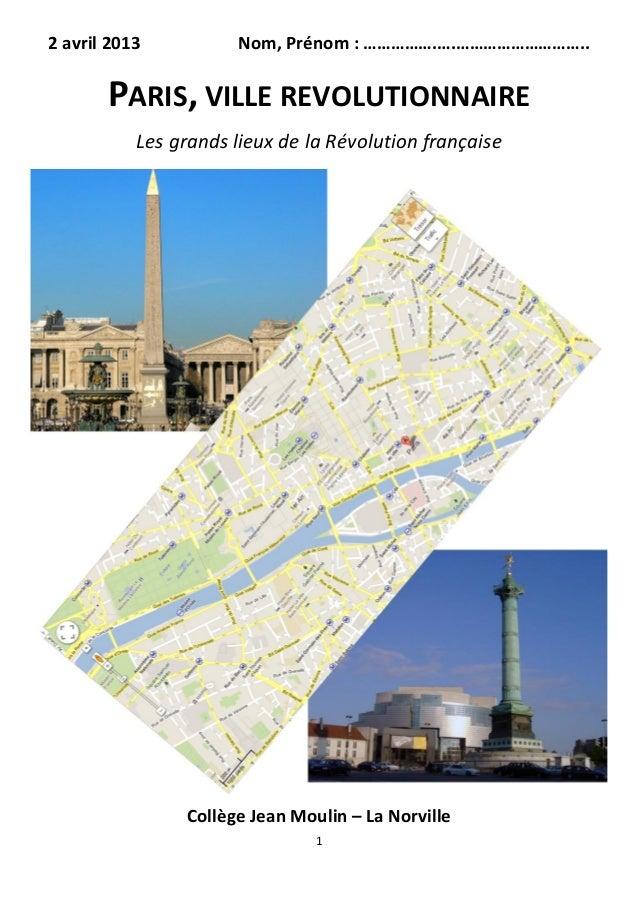 2 avril 2013          Nom, Prénom : …………….….………………………..       PARIS, VILLE REVOLUTIONNAIRE           Les grands lieux de l...