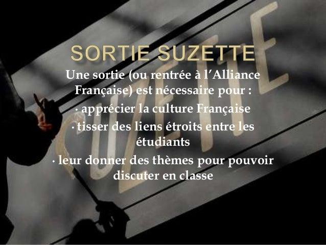 Une sortie (ou rentrée à l'Alliance Française) est nécessaire pour : • apprécier la culture Française • tisser des liens é...
