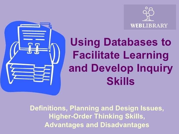 Using Databases to            Facilitate Learning           and Develop Inquiry                   SkillsDefinitions, Plann...