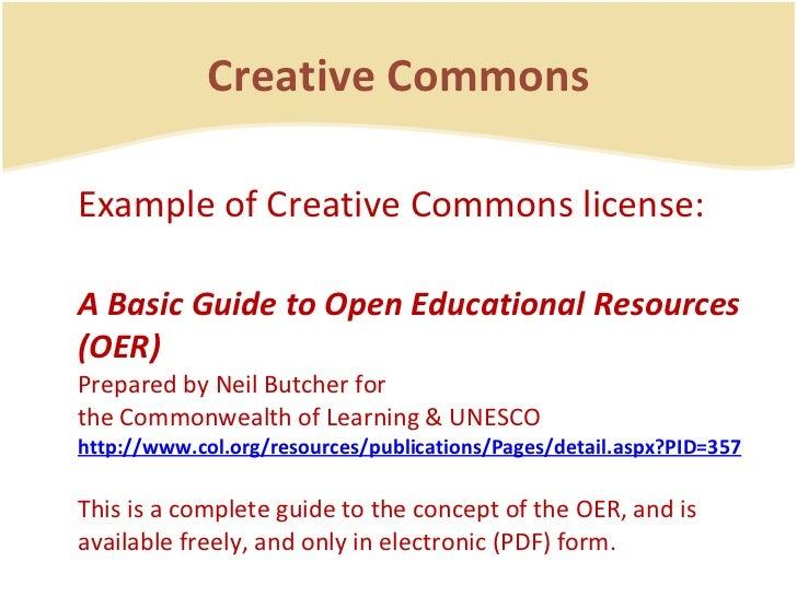 Creative Commons <ul><li>Example of Creative Commons license: </li></ul><ul><li>A Basic Guide to Open Educational Resource...