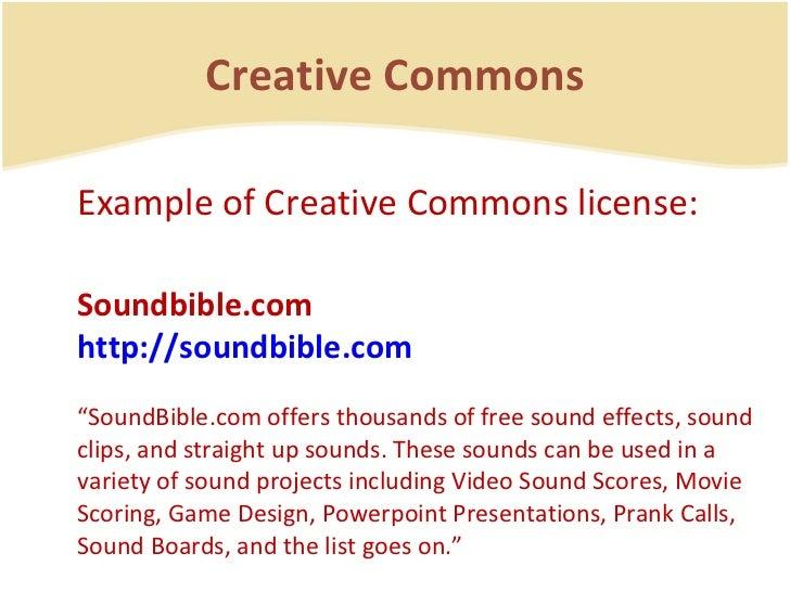 Creative Commons <ul><li>Example of Creative Commons license: </li></ul><ul><li>Soundbible.com http://soundbible.com </li>...