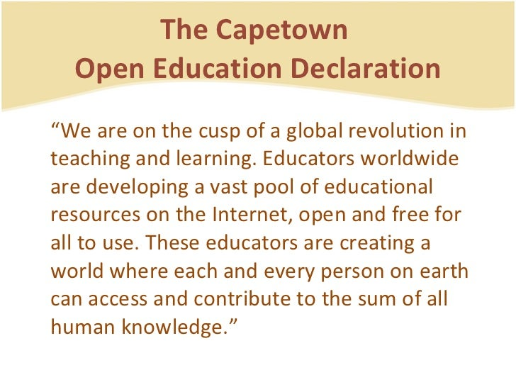"""The Capetown  Open Education Declaration <ul><li>"""" We are on the cusp of a global revolution in teaching and learning. Edu..."""