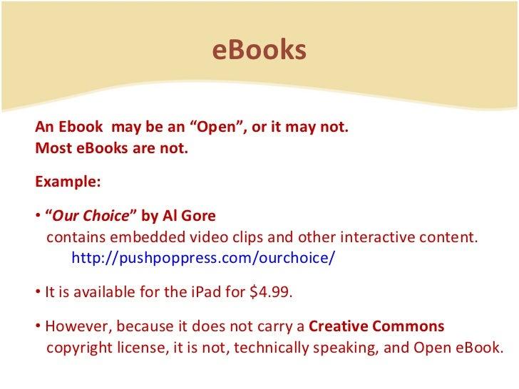 "eBooks <ul><li>An Ebook  may be an ""Open"", or it may not.  Most eBooks are not. </li></ul><ul><li>Example:  </li></ul><ul>..."