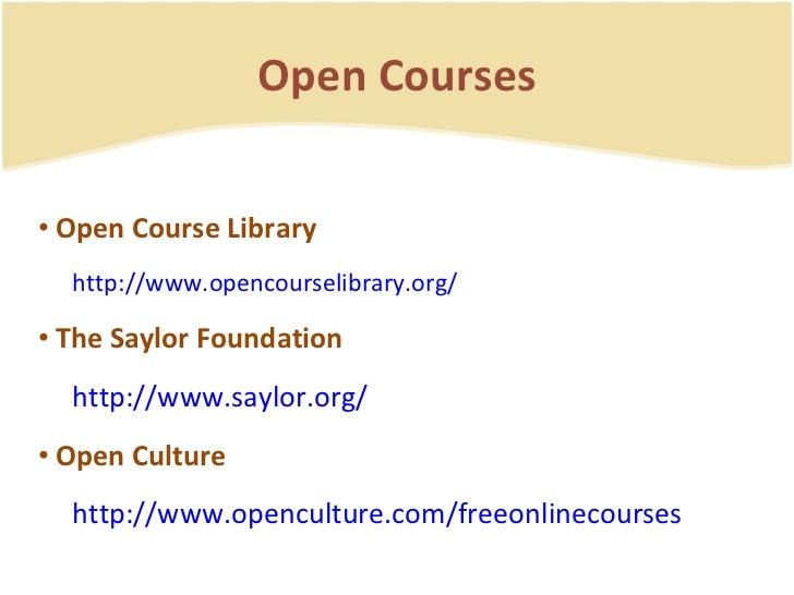 Open Courses <ul><li>Open Course Library </li></ul><ul><ul><li>http://www.opencourselibrary.org/ </li></ul></ul><ul><li>Th...