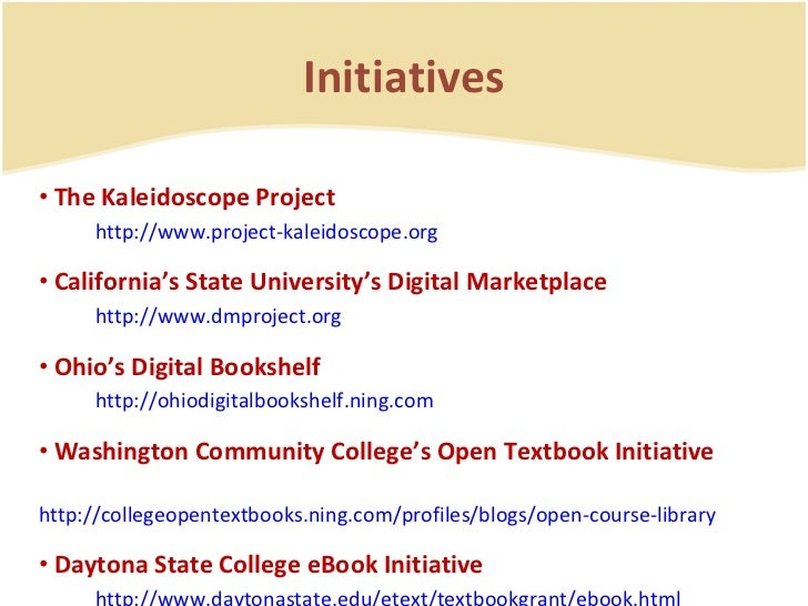 Initiatives <ul><li>The Kaleidoscope Project   http://www.project-kaleidoscope.org </li></ul><ul><li>California's State Un...