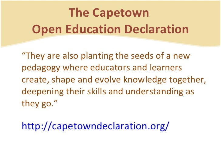 """The Capetown  Open Education Declaration <ul><li>"""" They are also planting the seeds of a new pedagogy where educators and ..."""