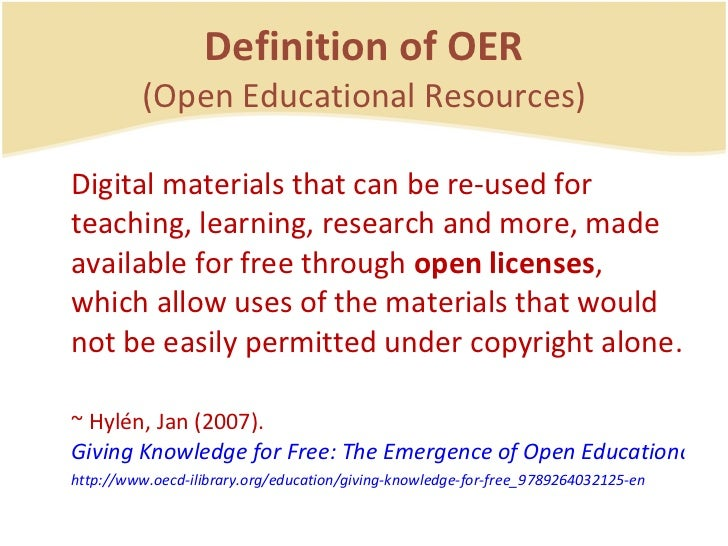 Definition of OER (Open Educational Resources) <ul><li>Digital materials that can be re-used for teaching, learning, resea...