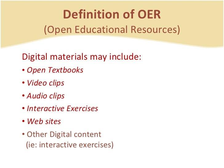 Definition of OER (Open Educational Resources) <ul><li>Digital materials may include: </li></ul><ul><li>Open Textbooks </l...