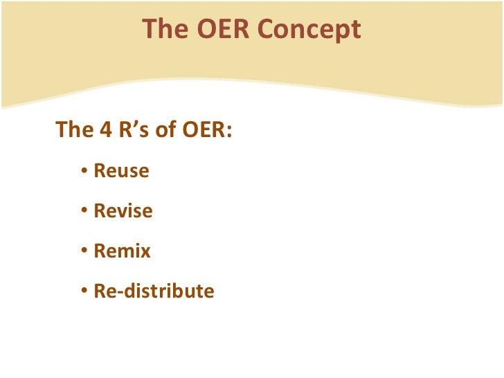 <ul><ul><li>The 4 R's of OER: </li></ul></ul><ul><ul><ul><li>Reuse </li></ul></ul></ul><ul><ul><ul><li>Revise </li></ul></...