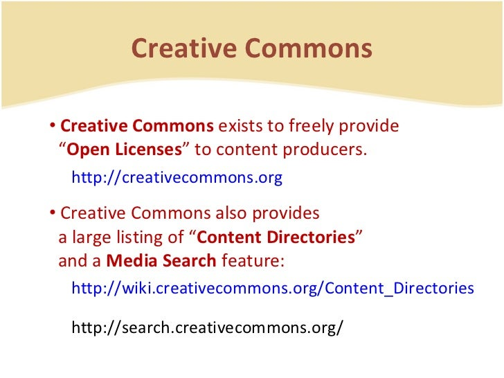 """Creative Commons <ul><li>Creative Commons  exists to freely provide    """" Open Licenses """" to content producers. </li></ul><..."""