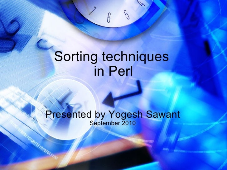 Sorting techniques  in Perl Presented by Yogesh Sawant September 2010