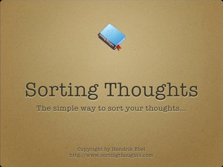 Sorting Thoughts The simple way to sort your thoughts...            Copyright by Hendrik Ebel         http://www.sortingth...