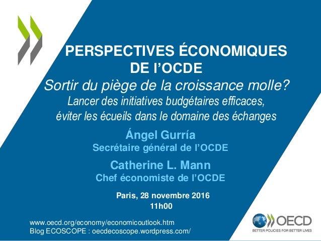 Ángel Gurría Secrétaire général de l'OCDE Catherine L. Mann Chef économiste de l'OCDE PERSPECTIVES ÉCONOMIQUES DE l'OCDE S...
