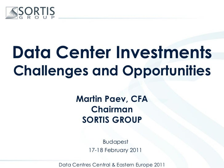 Data Center InvestmentsChallenges and Opportunities            Martin Paev, CFA               Chairman             SORTIS ...