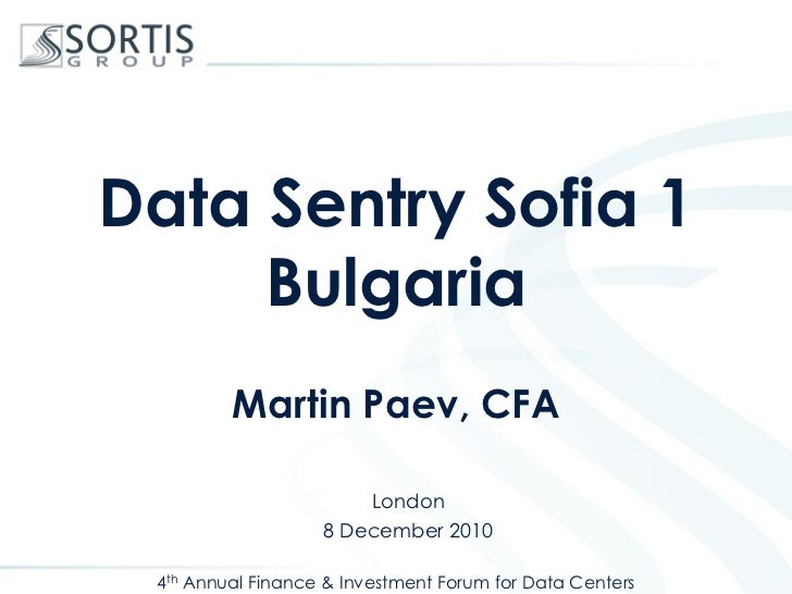 Data Sentry Sofia 1     Bulgaria         Martin Paev, CFA                         London                   8 December 2010...