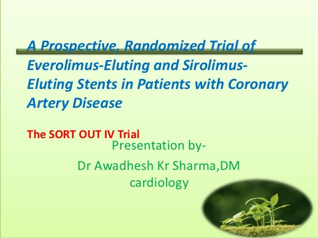 A Prospective, Randomized Trial ofEverolimus-Eluting and Sirolimus-Eluting Stents in Patients with CoronaryArtery DiseaseT...