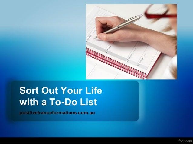 Sort Out Your Lifewith a To-Do Listpositivetranceformations.com.au