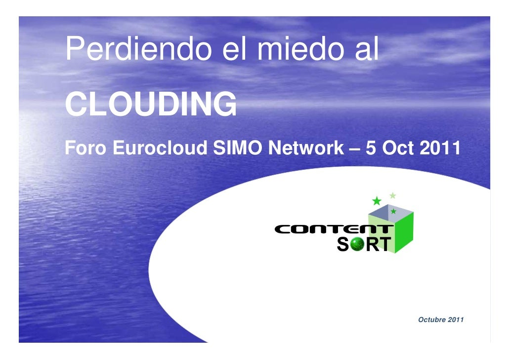 Perdiendo el miedo alCLOUDINGForo Eurocloud SIMO Network – 5 Oct 2011                                   Octubre 2011