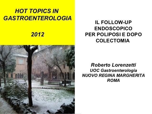 HOT TOPICS INGASTROENTEROLOGIA                        IL FOLLOW-UP                        ENDOSCOPICO      2012           ...