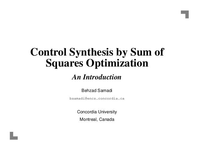 Control Synthesis by Sum of Squares Optimization An Introduction Behzad Samadi bsamadi@encs.concordia.ca Concordia Univers...
