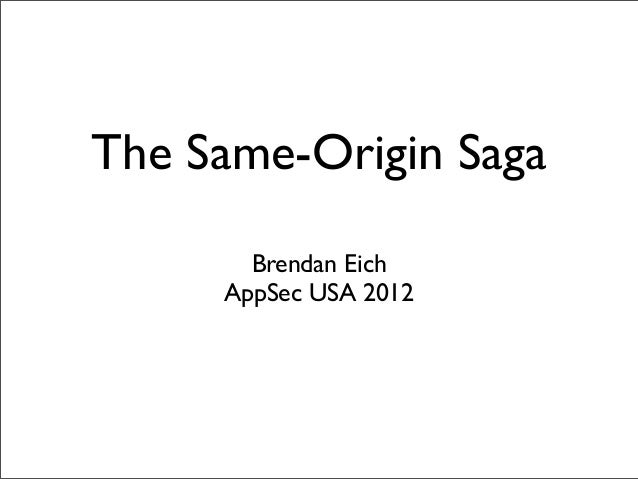 The Same-Origin Saga Brendan Eich AppSec USA 2012