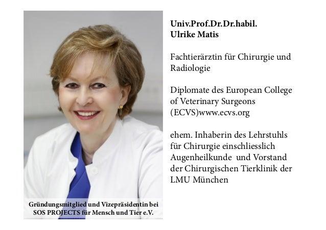 Univ.Prof.Dr.Dr.habil. Ulrike Matis Fachtierärztin für Chirurgie und Radiologie Diplomate des European College of Veterina...
