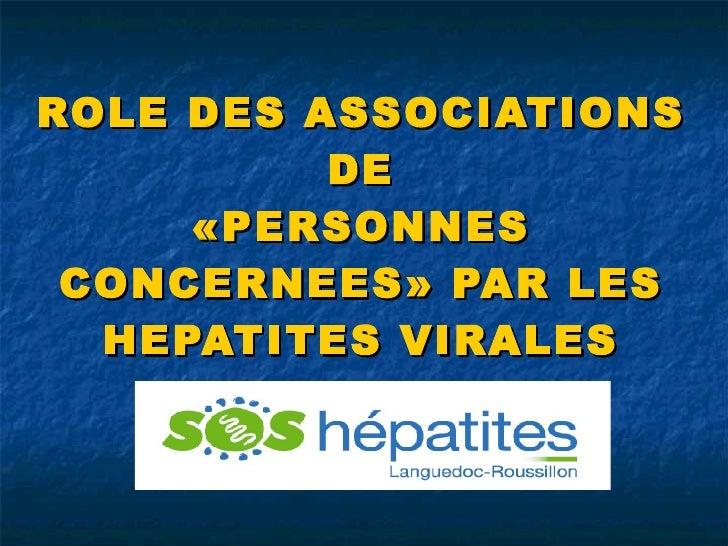 ROLE DES ASSOCIATIONS DE «PERSONNES CONCERNEES» PAR LES HEPATITES VIRALES