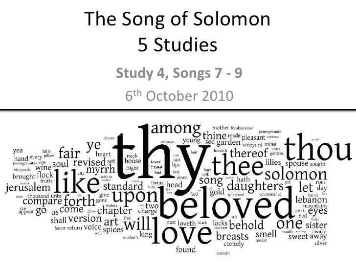 The Song of Solomon5 Studies<br />Study 4, Songs 7 - 9<br />6th October 2010<br />