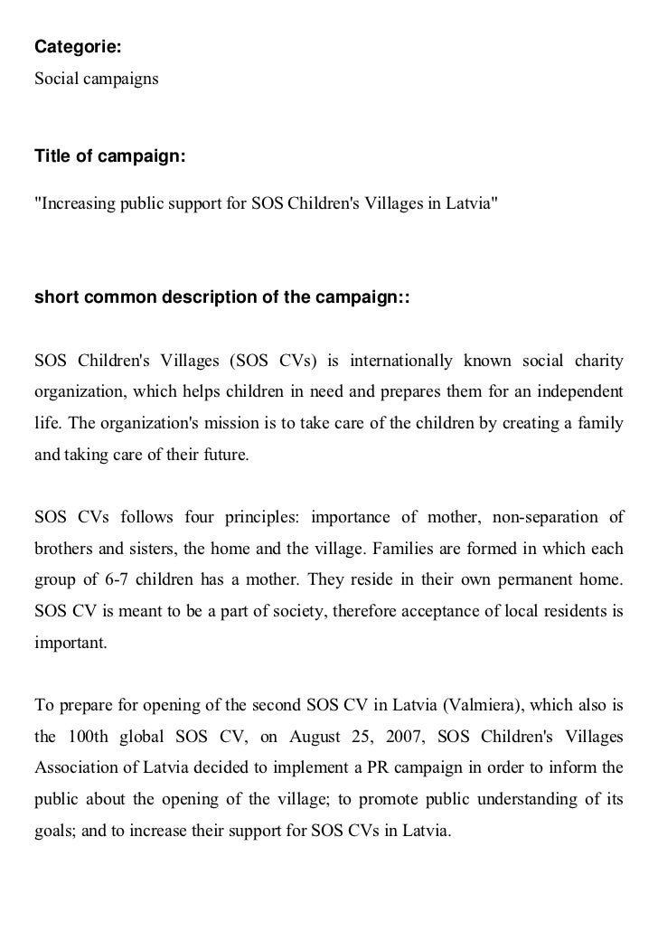 "Categorie:Social campaignsTitle of campaign:""Increasing public support for SOS Childrens Villages in Latvia""short common d..."