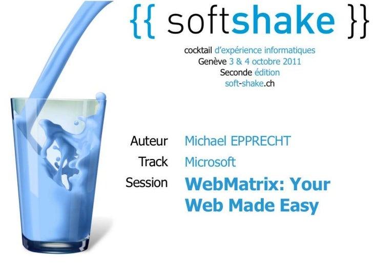 WebMatrix: Your Web Made EasyMichael EpprechtTechnology EvangelistMicrosoft Switzerlandmichael.epprecht@microsoft.comtwitt...