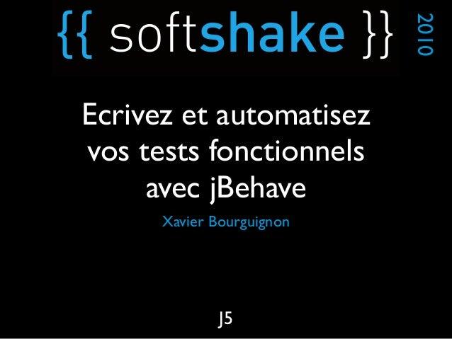Xavier Bourguignon 2010 J5 Ecrivez et automatisez vos tests fonctionnels avec jBehave