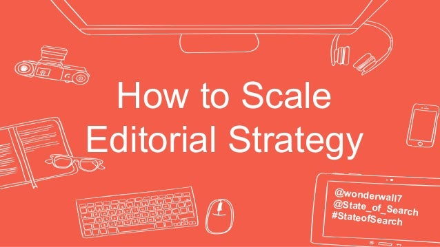 How to Scale Editorial Strategy @wonderwall7@State_of_Search#StateofSearch