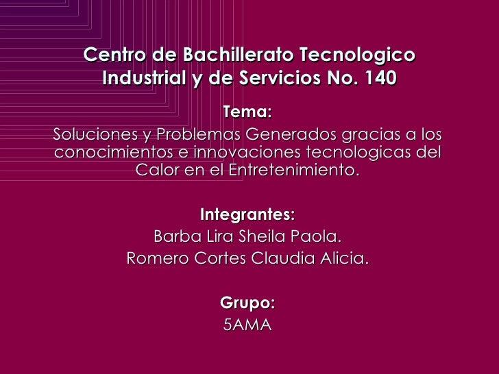 Centro de Bachillerato Tecnologico Industrial y de Servicios No. 140 Tema: Soluciones y Problemas Generados gracias a los ...