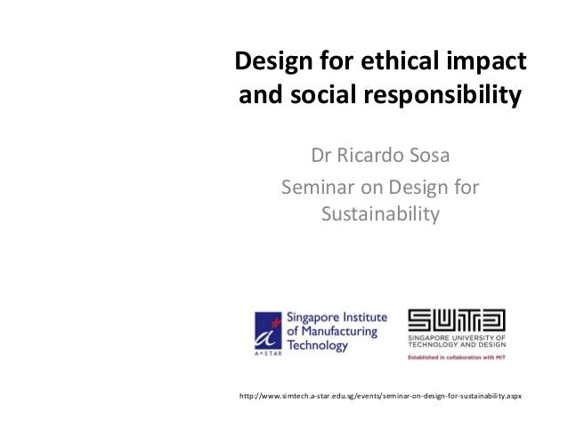 Design for ethical impactand social responsibility              Dr Ricardo Sosa            Seminar on Design for          ...