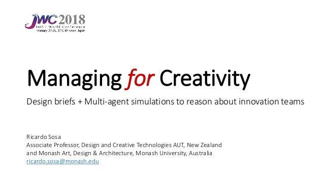 Managing for Creativity Design briefs + Multi-agent simulations to reason about innovation teams Ricardo Sosa Associate Pr...