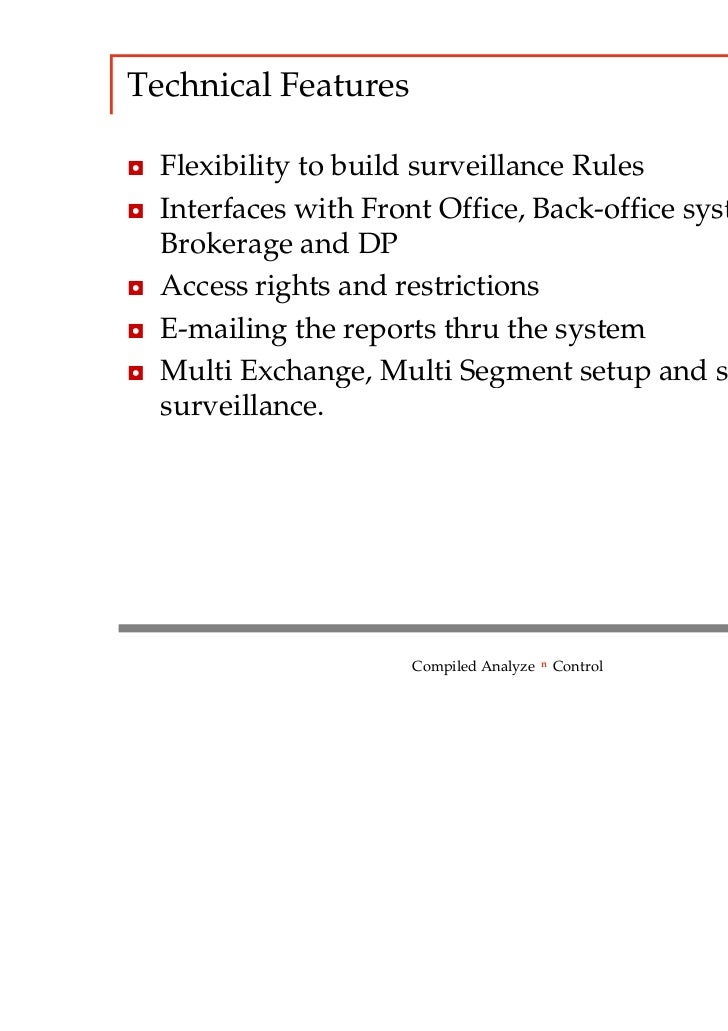 Technical Features◘ Flexibility to build surveillance Rules◘ Interfaces with Front Office, Back-office system of  Brokerag...